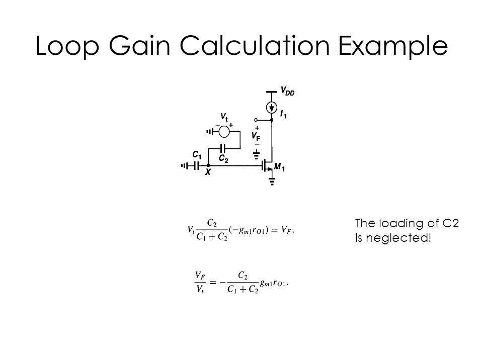 Loop Gain Calculation Example The loading of C2 is neglected!