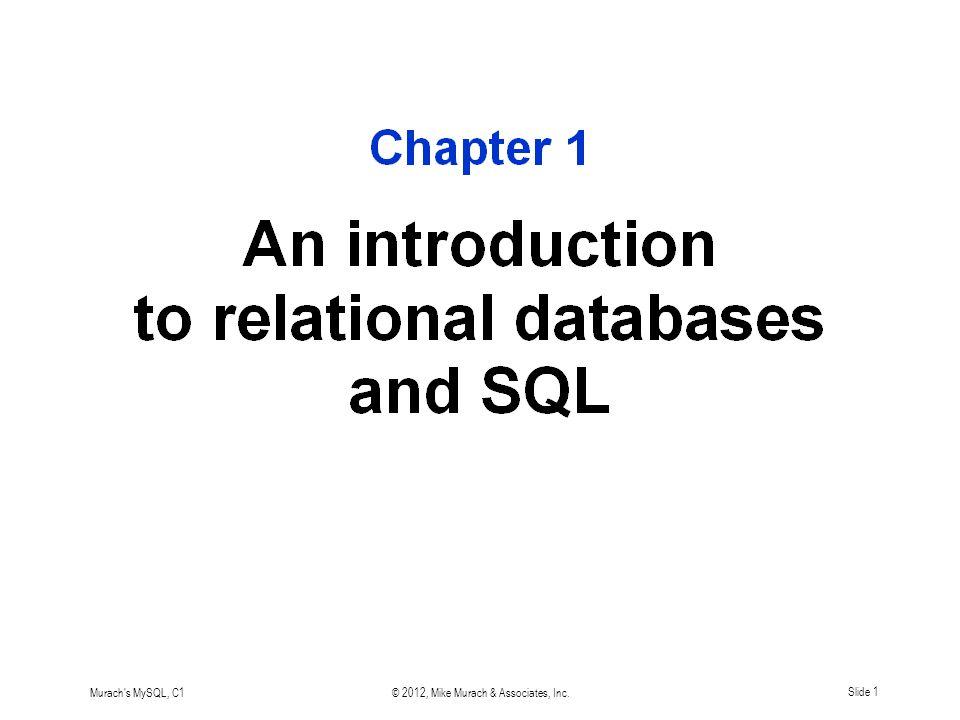 Murach s MySQL, C1© 2012, Mike Murach & Associates, Inc.Slide 1