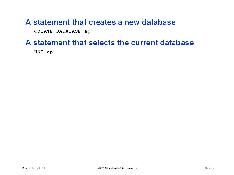 Murach s MySQL, C1© 2012, Mike Murach & Associates, Inc.Slide 12