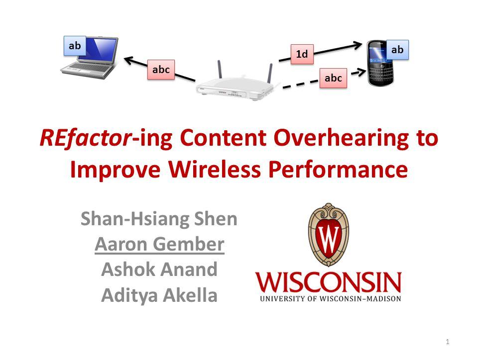 Improve Wireless Performance Focus on throughput Leverage wireless overhearing 2 abc