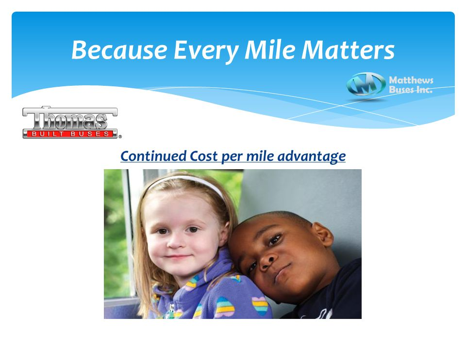 Because Every Mile Matters Continued Cost per mile advantage