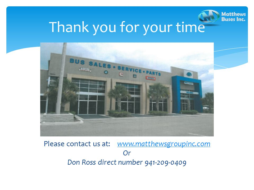 Thank you for your time Please contact us at: www.matthewsgroupinc.comwww.matthewsgroupinc.com Or Don Ross direct number 941-209-0409