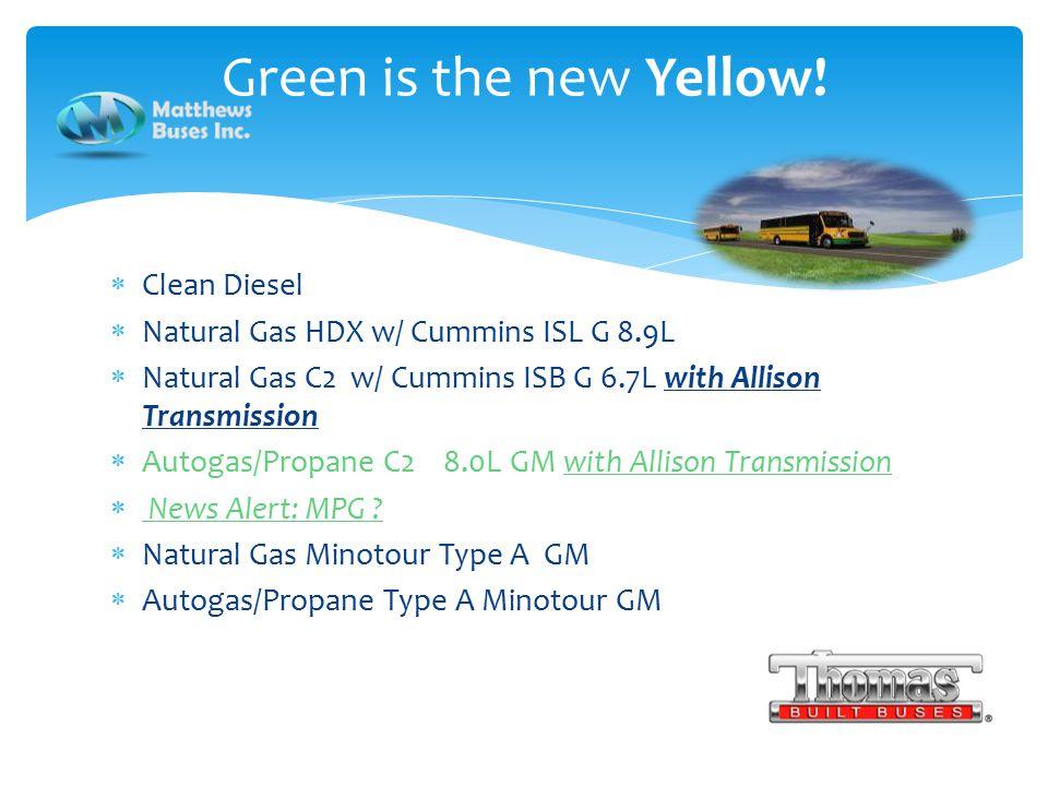  Clean Diesel  Natural Gas HDX w/ Cummins ISL G 8.9L  Natural Gas C2 w/ Cummins ISB G 6.7L with Allison Transmission  Autogas/Propane C2 8.0L GM with Allison Transmission  News Alert: MPG .