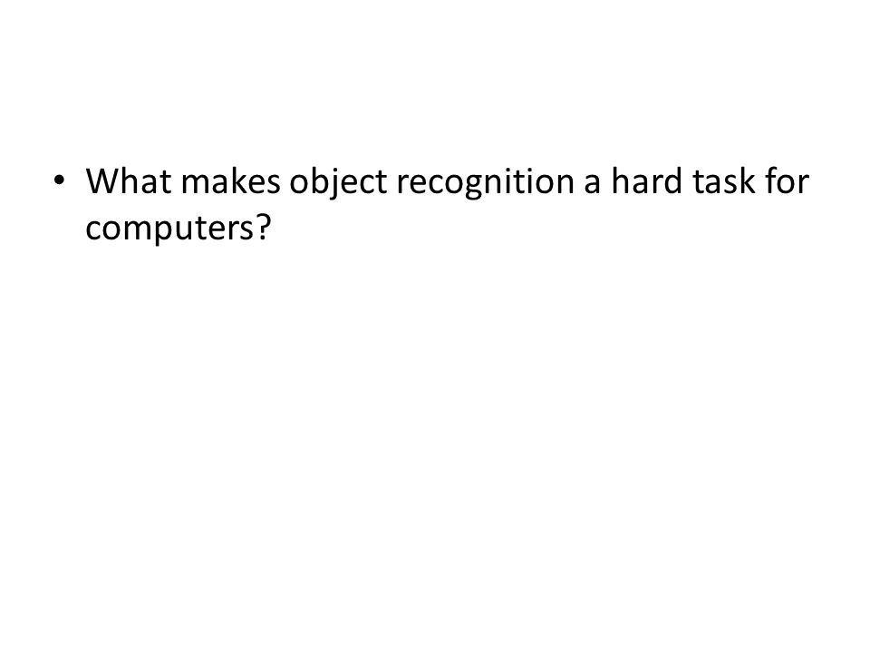 What makes object recognition a hard task for computers?
