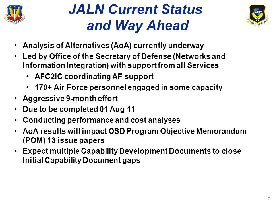 JALN Current Status and Way Ahead Analysis of Alternatives (AoA) currently underway Led by Office of the Secretary of Defense (Networks and Informatio