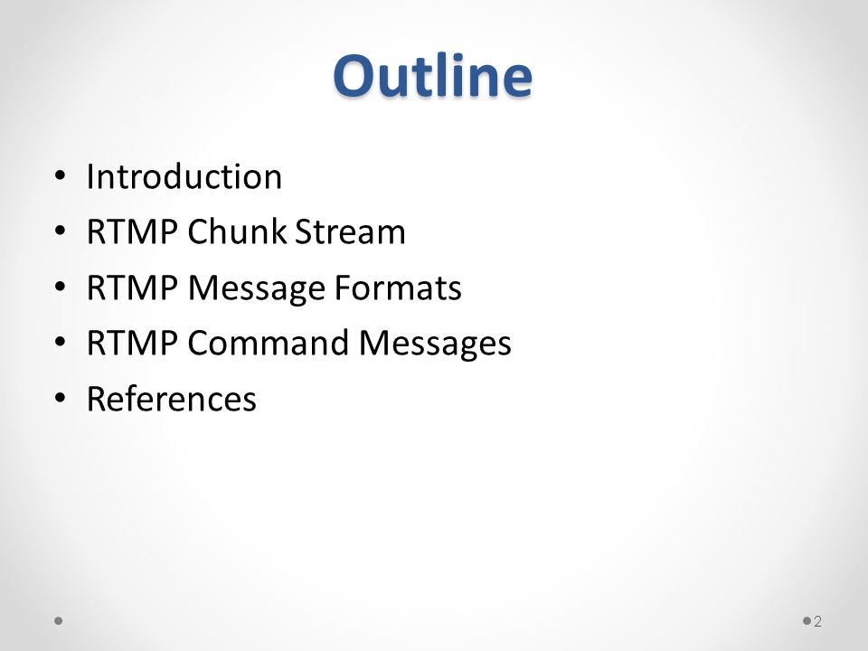 Introduction RTMP Chunk Stream RTMP Message Formats RTMP Command Messages References 2 Outline
