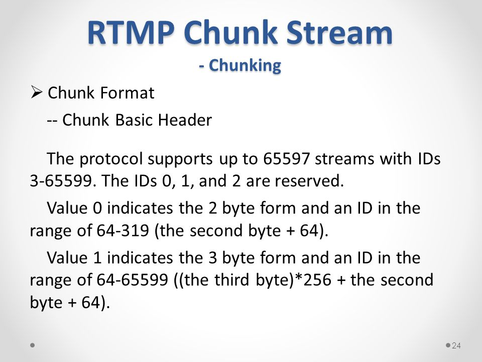 RTMP Chunk Stream - Chunking  Chunk Format -- Chunk Basic Header The protocol supports up to 65597 streams with IDs 3-65599.