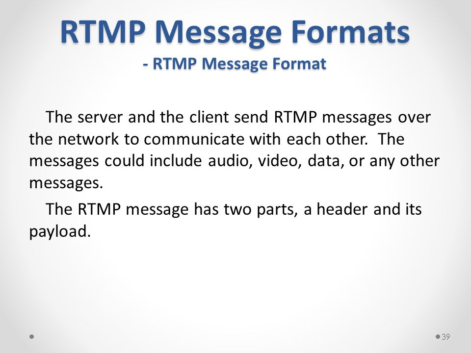 RTMP Message Formats - RTMP Message Format The server and the client send RTMP messages over the network to communicate with each other. The messages