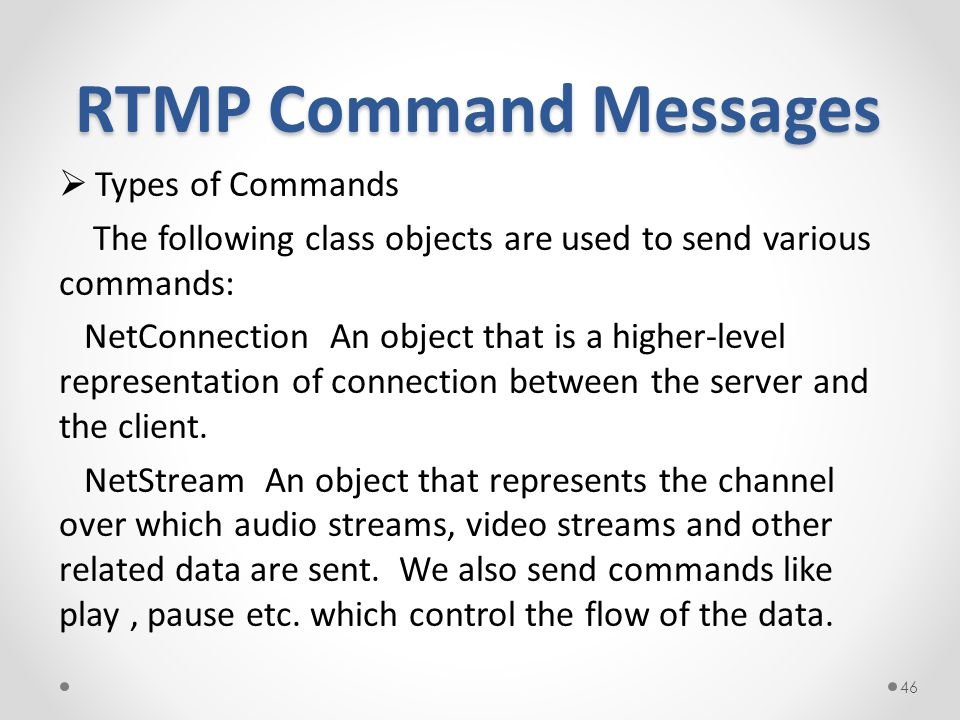 RTMP Command Messages  Types of Commands The following class objects are used to send various commands: NetConnection An object that is a higher-leve