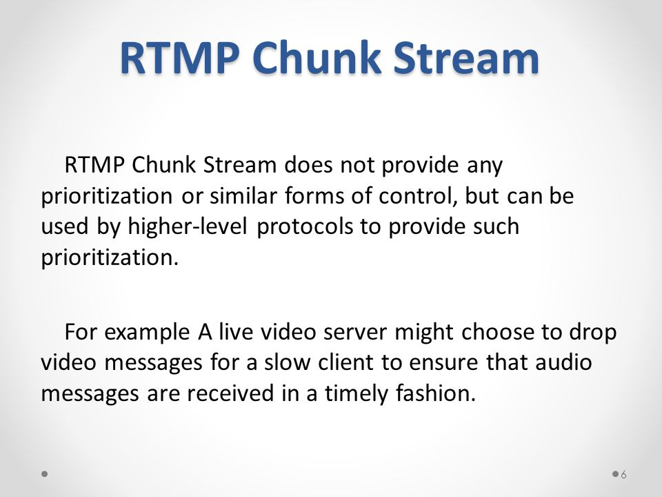 RTMP Chunk Stream RTMP Chunk Stream does not provide any prioritization or similar forms of control, but can be used by higher-level protocols to prov