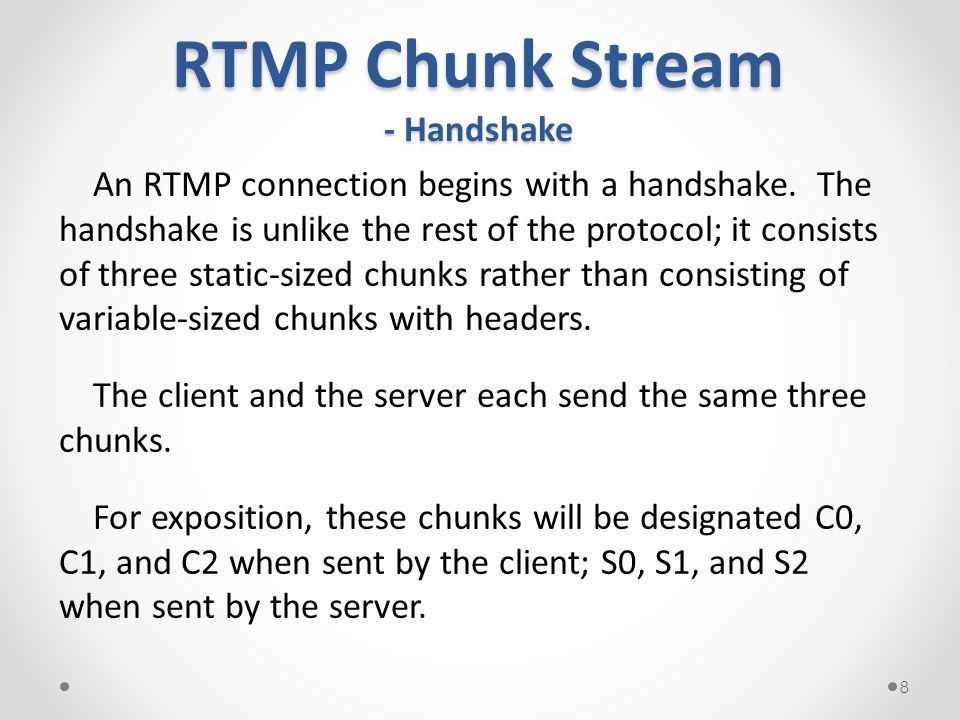 RTMP Chunk Stream - Handshake An RTMP connection begins with a handshake.
