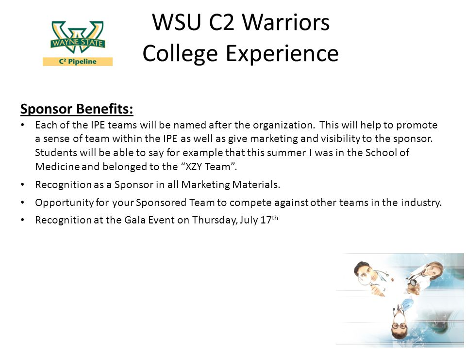 WSU C2 Warriors College Experience Sponsor Benefits: Each of the IPE teams will be named after the organization.