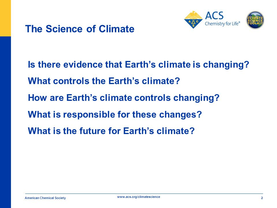 www.acs.org/climatescience The Science of Climate American Chemical Society 2 Is there evidence that Earth's climate is changing.