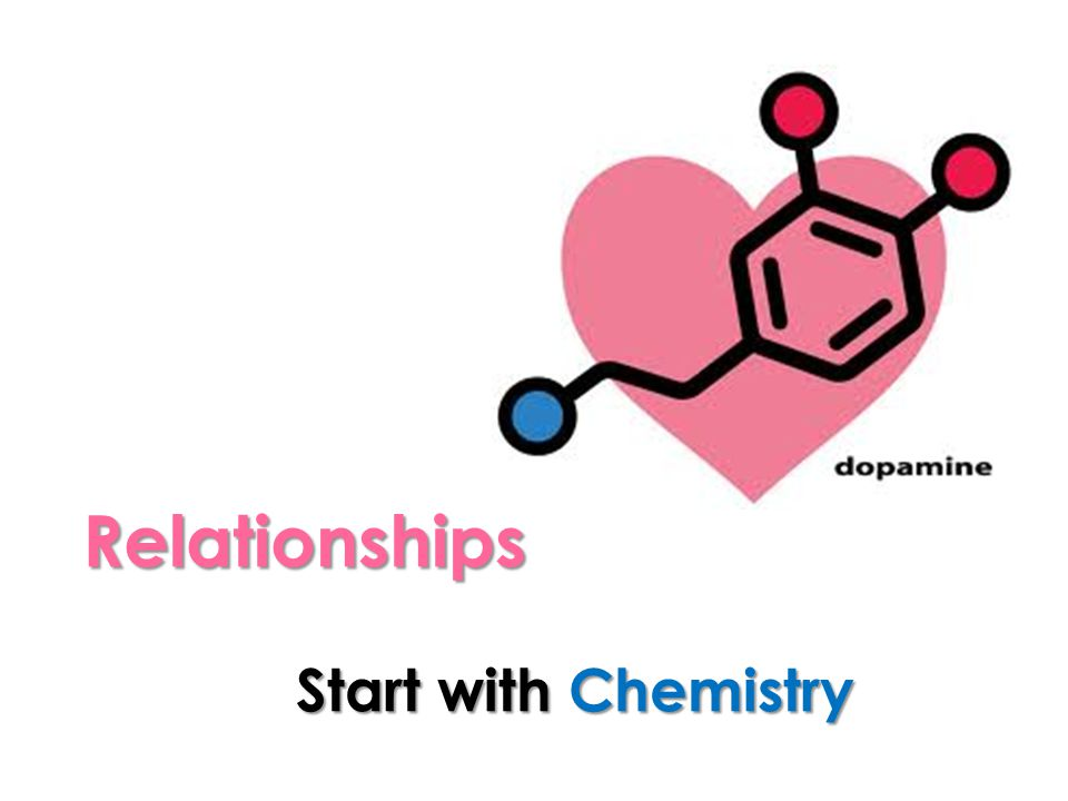 Relationships Start with Chemistry