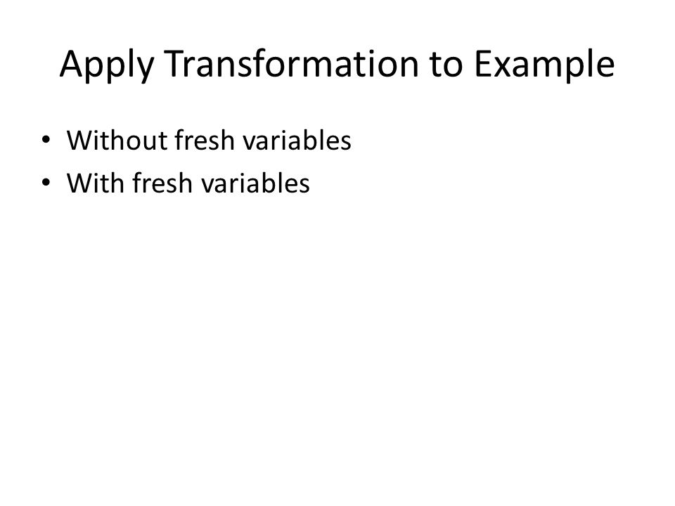 Apply Transformation to Example Without fresh variables With fresh variables