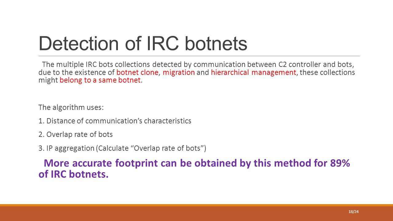 Detection of IRC botnets The multiple IRC bots collections detected by communication between C2 controller and bots, due to the existence of botnet clone, migration and hierarchical management, these collections might belong to a same botnet.