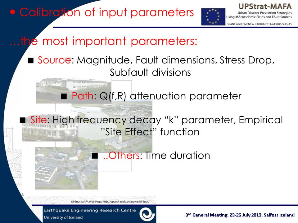 Calibration of input parameters …the most important parameters:  Source: Magnitude, Fault dimensions, Stress Drop, Subfault divisions  Path: Q(f,R) attenuation parameter  Site: High frequency decay k parameter, Empirical Site Effect function ..Others: Time duration