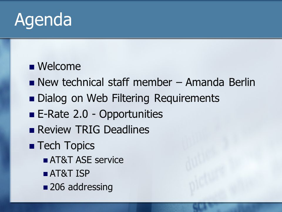 Agenda Welcome New technical staff member – Amanda Berlin Dialog on Web Filtering Requirements E-Rate 2.0 - Opportunities Review TRIG Deadlines Tech Topics AT&T ASE service AT&T ISP 206 addressing