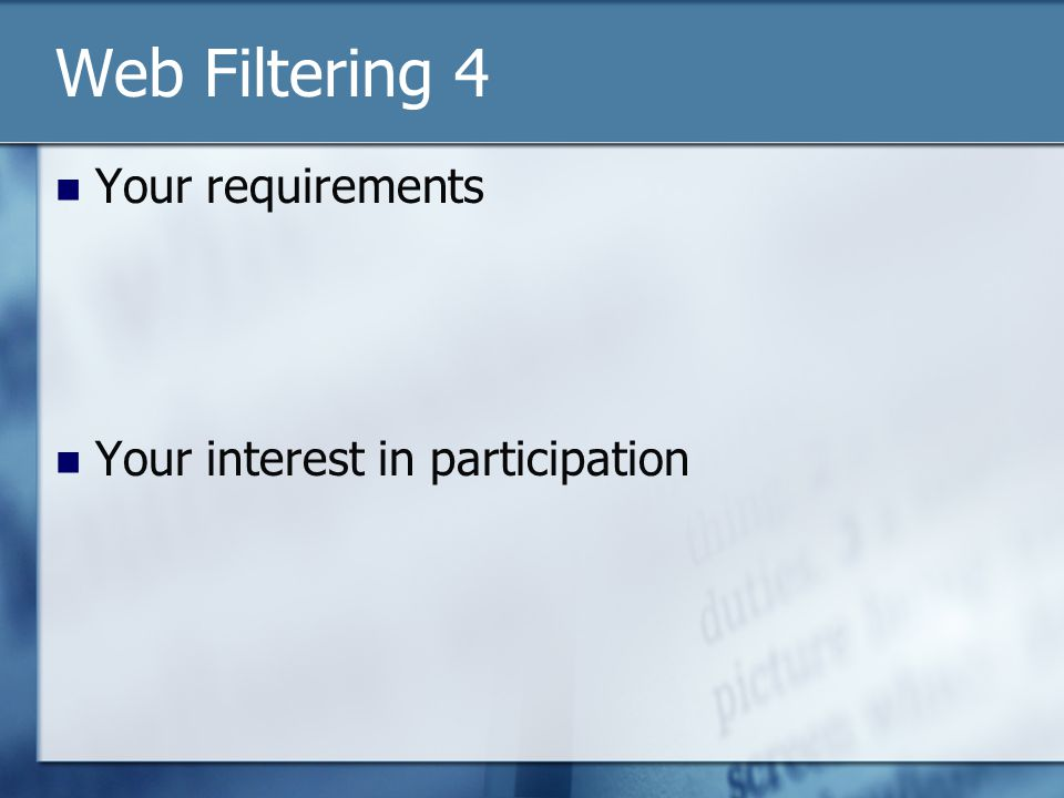 Web Filtering 4 Your requirements Your interest in participation