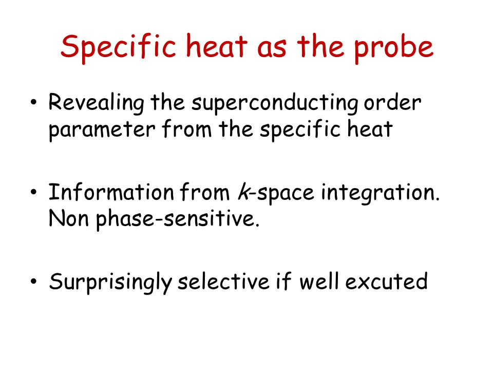 Specific heat as the probe Revealing the superconducting order parameter from the specific heat Information from k-space integration.