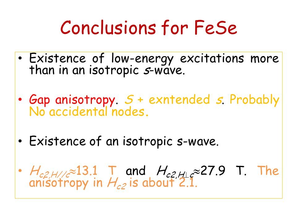 Conclusions for FeSe Existence of low-energy excitations more than in an isotropic s-wave.