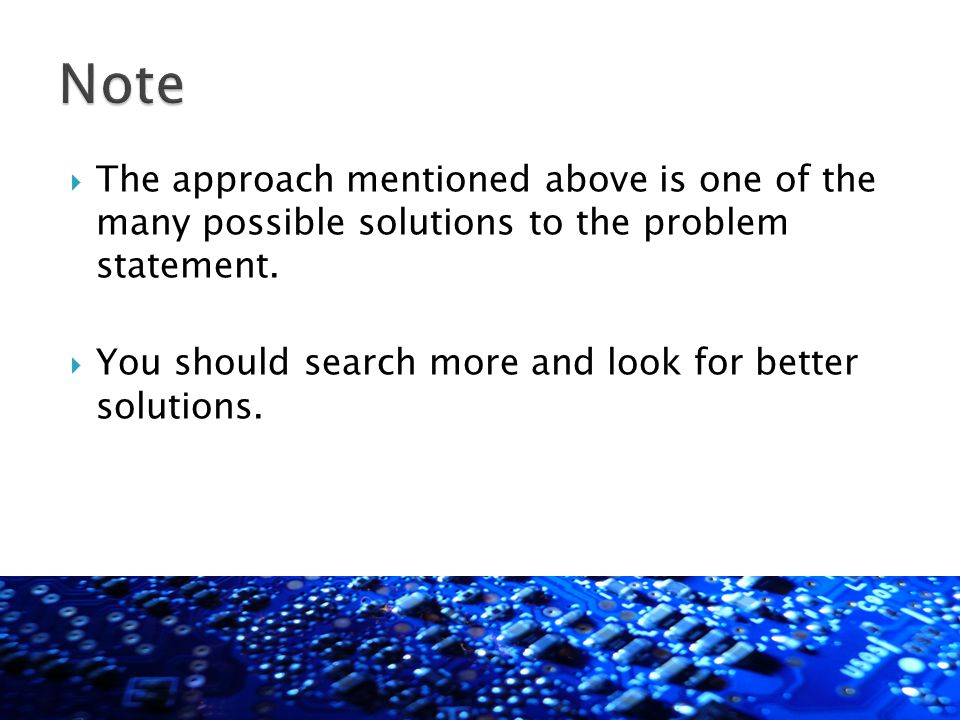  The approach mentioned above is one of the many possible solutions to the problem statement.  You should search more and look for better solutions.