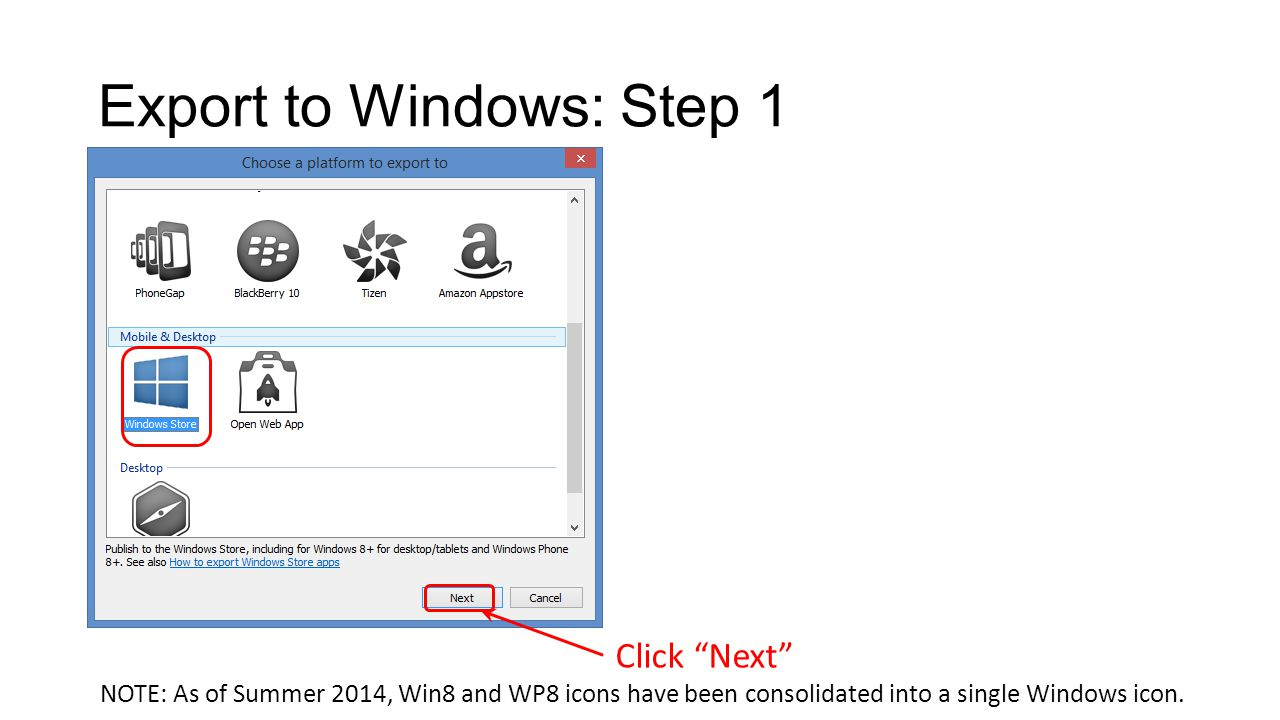 Export to Windows: Step 1 Click Next NOTE: As of Summer 2014, Win8 and WP8 icons have been consolidated into a single Windows icon.