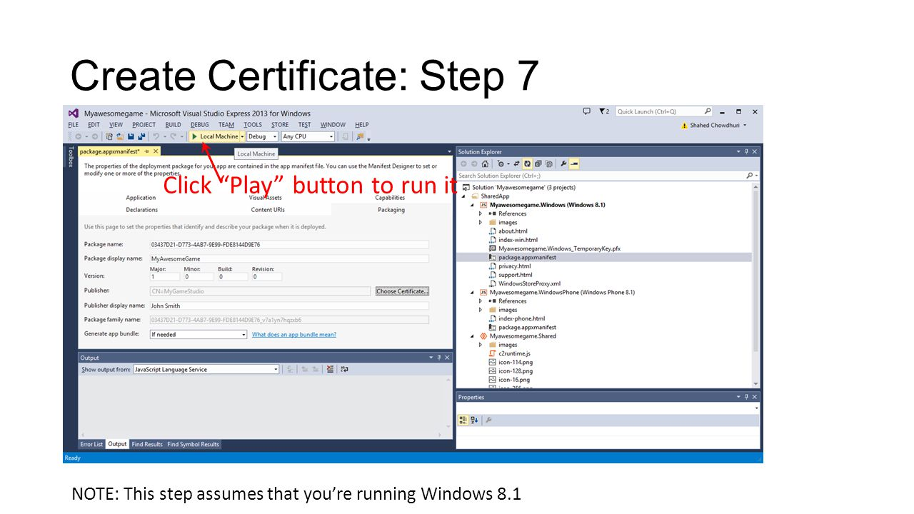 Create Certificate: Step 7 Click Play button to run it NOTE: This step assumes that you're running Windows 8.1