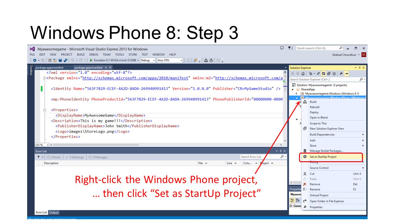 Windows Phone 8: Step 3 Right-click the Windows Phone project, … then click Set as StartUp Project