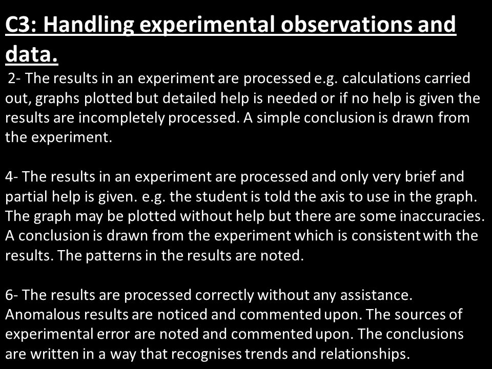 C3: Handling experimental observations and data. 2- The results in an experiment are processed e.g.