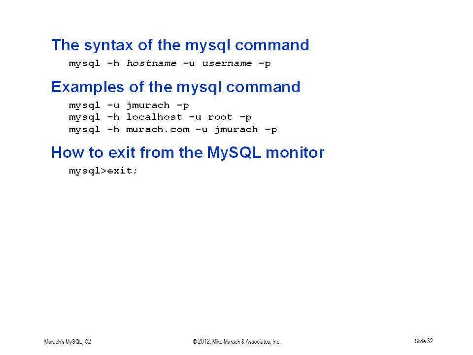 Murach's MySQL, C2© 2012, Mike Murach & Associates, Inc.Slide 32