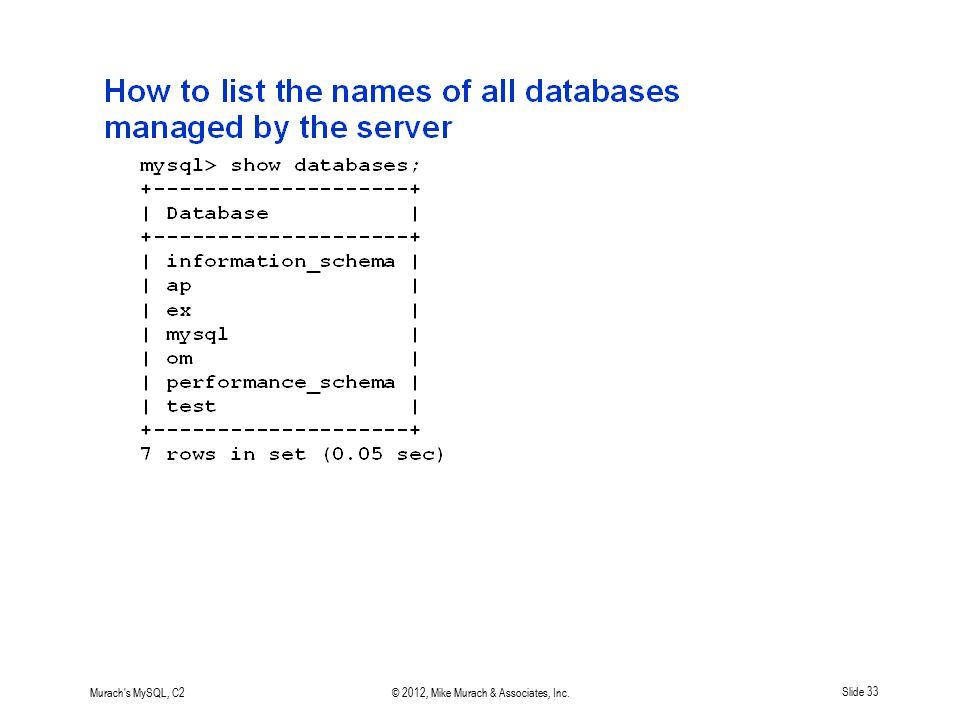 Murach's MySQL, C2© 2012, Mike Murach & Associates, Inc.Slide 33