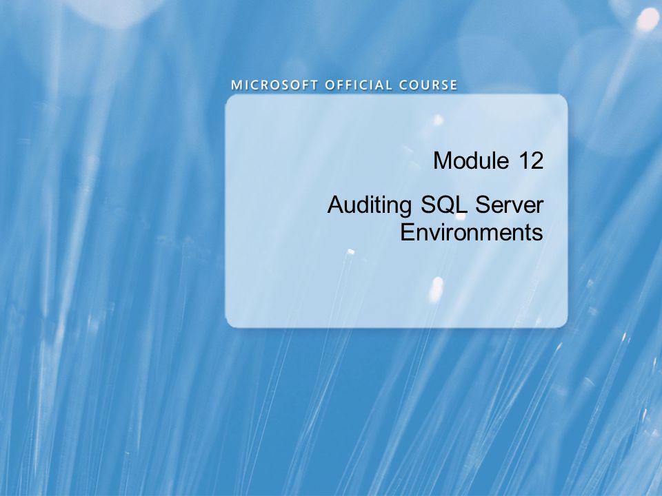 Module Overview Options for Auditing Data Access in SQL Server Implementing SQL Server Audit Managing SQL Server Audit