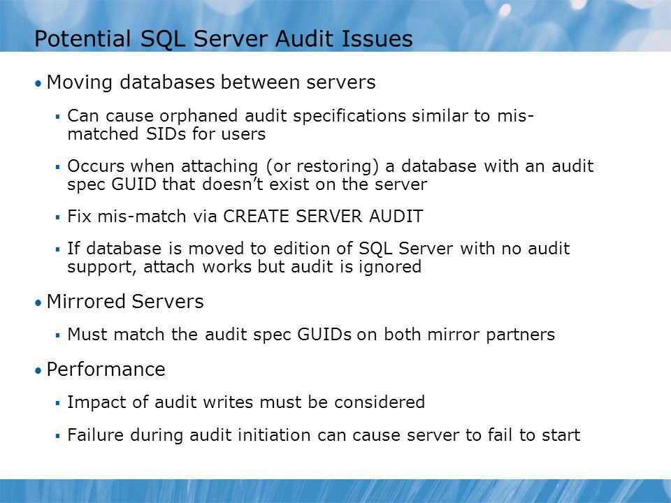 Potential SQL Server Audit Issues Moving databases between servers  Can cause orphaned audit specifications similar to mis- matched SIDs for users 