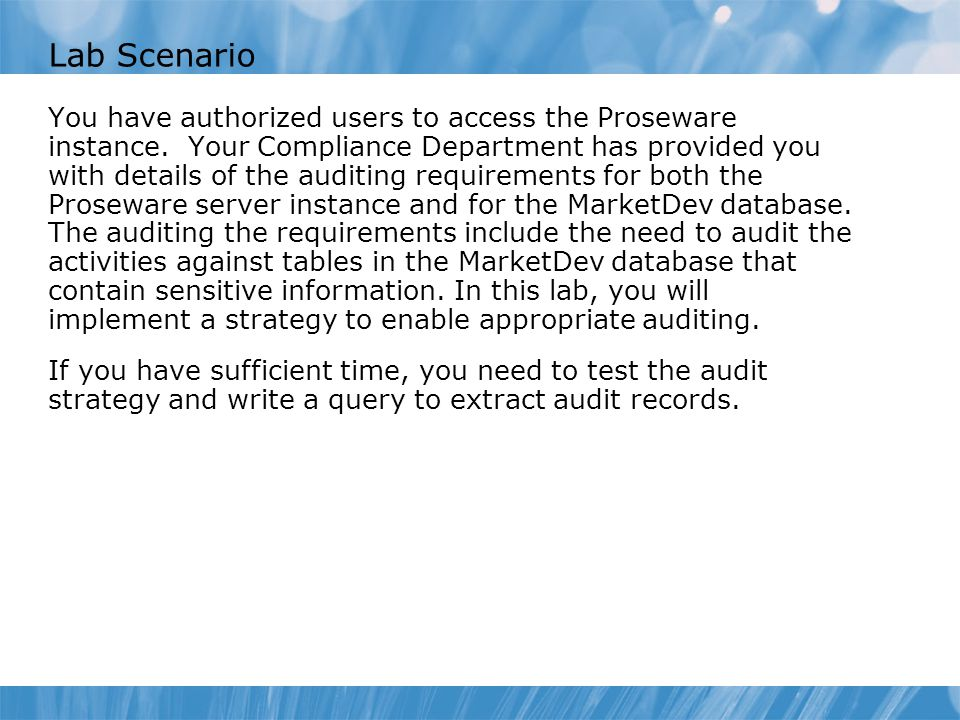Lab Scenario You have authorized users to access the Proseware instance. Your Compliance Department has provided you with details of the auditing requ