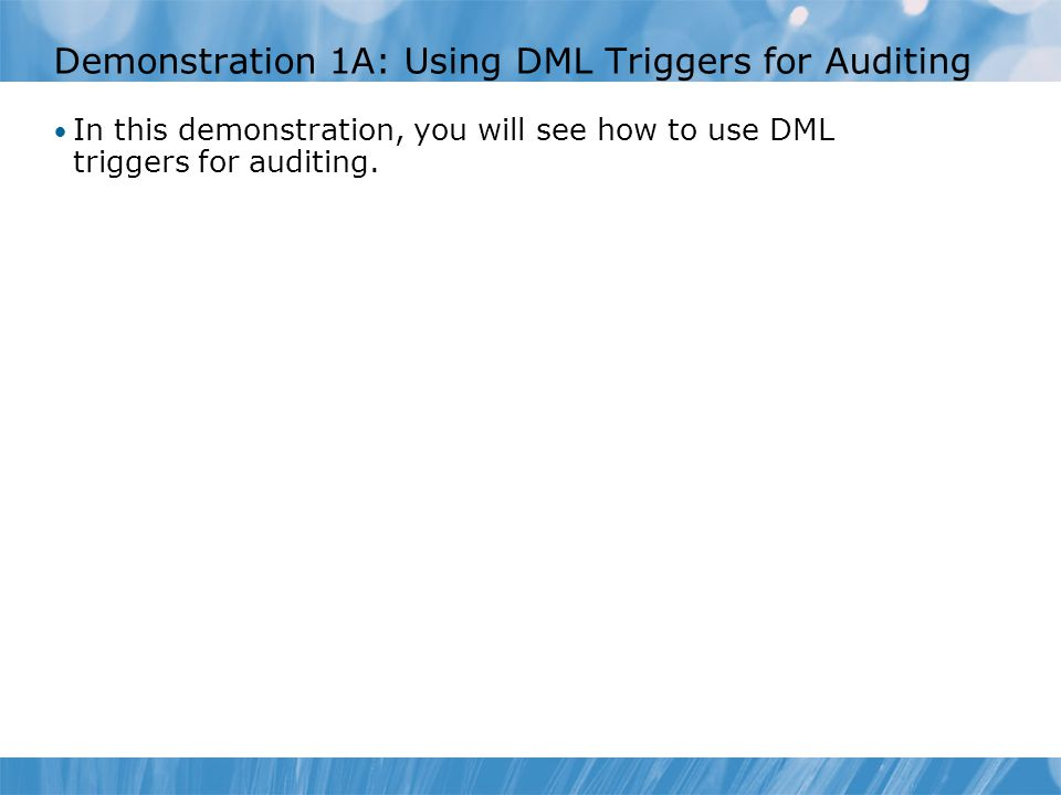 Demonstration 2A: Using SQL Server Audit In this demonstration you will see how to: Create a SQL Server Audit and define its target Create and enable a database audit specification Create an auditable event and view the event in the Windows Event Viewer