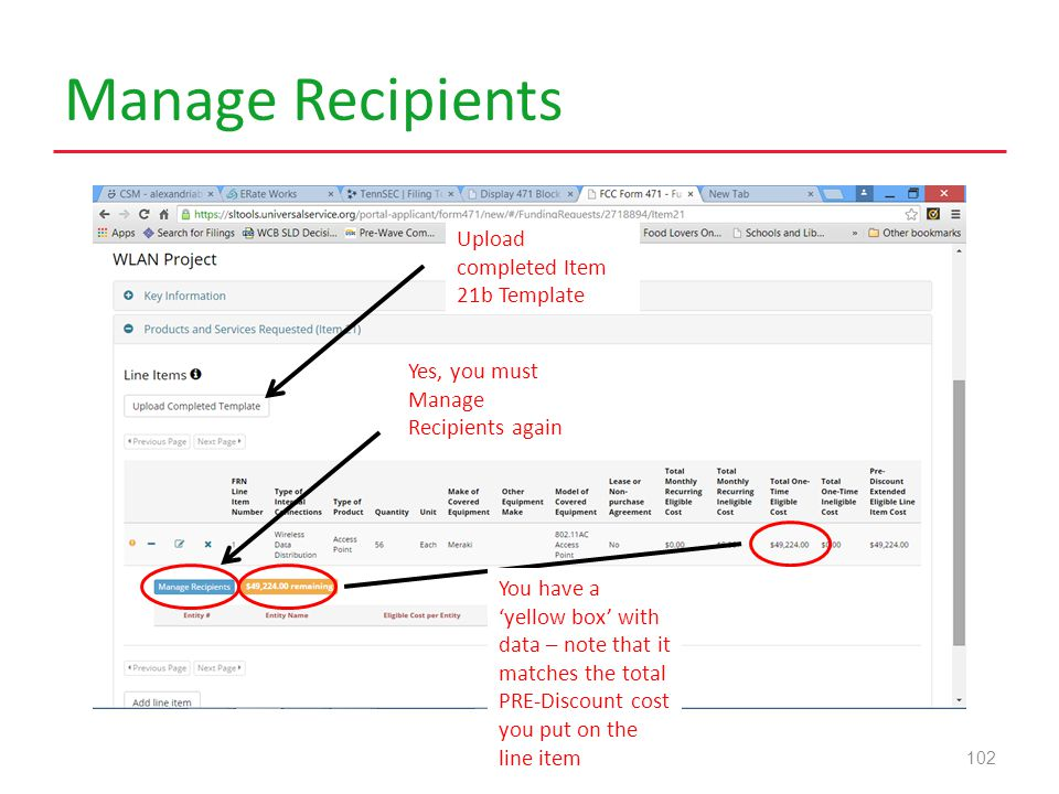 Manage Recipients 102 Yes, you must Manage Recipients again You have a 'yellow box' with data – note that it matches the total PRE-Discount cost you put on the line item Upload completed Item 21b Template