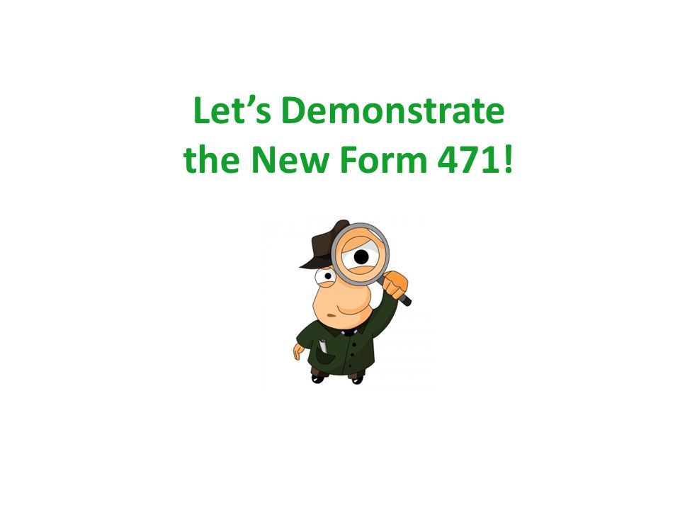Let's Demonstrate the New Form 471! 13
