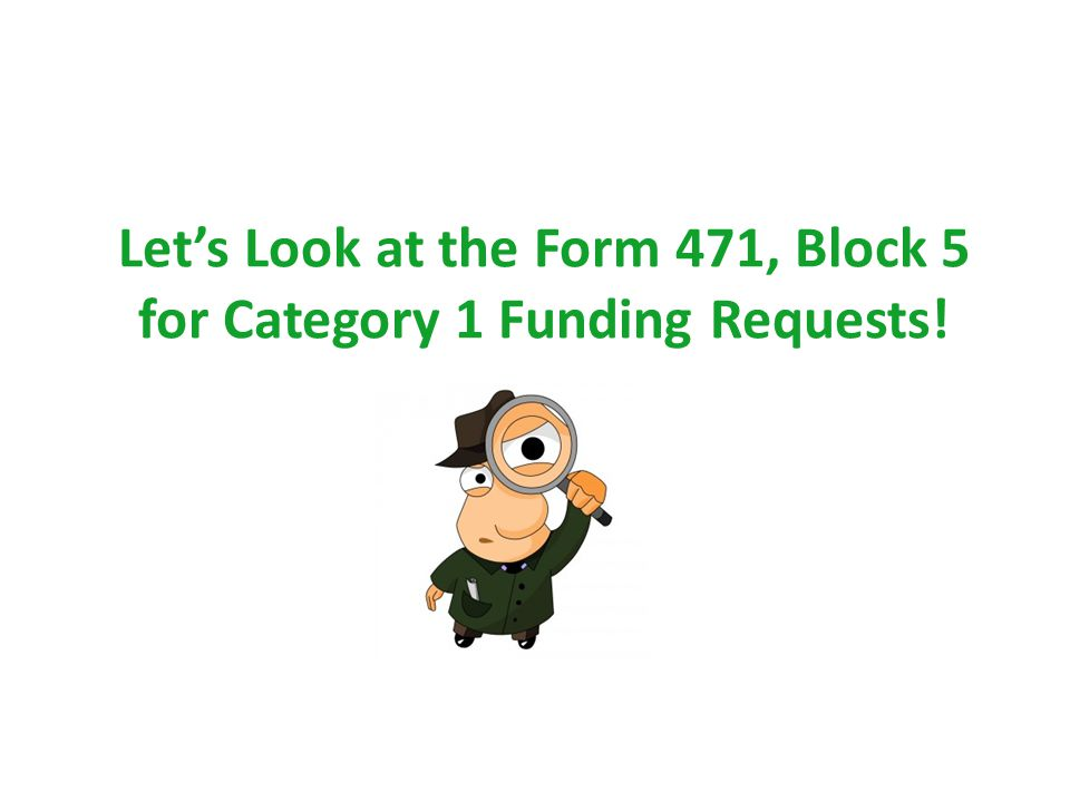 Let's Look at the Form 471, Block 5 for Category 1 Funding Requests! 31