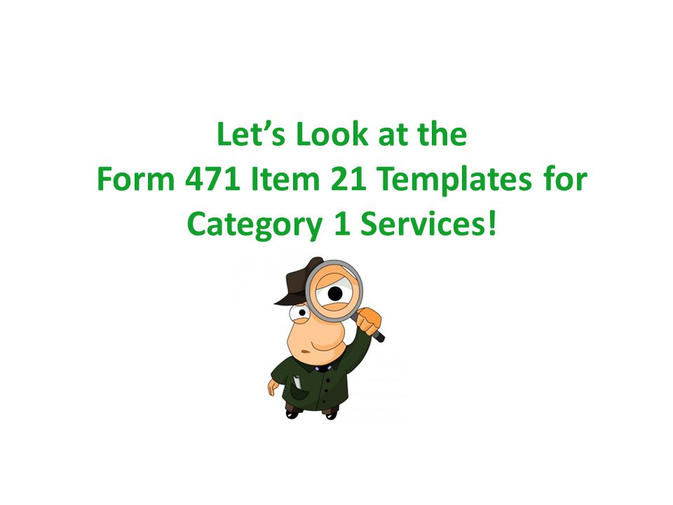 Let's Look at the Form 471 Item 21 Templates for Category 1 Services! 58