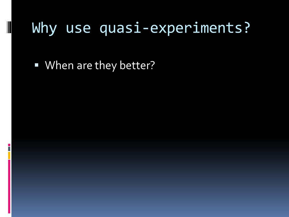 Why use quasi-experiments?  When are they better?