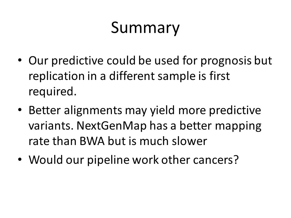 Summary Our predictive could be used for prognosis but replication in a different sample is first required. Better alignments may yield more predictiv