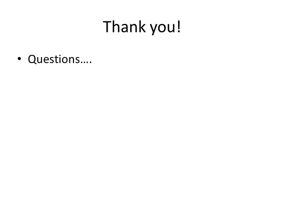 Thank you! Questions….