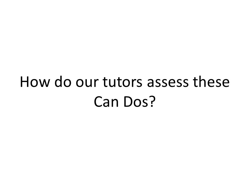 How do our tutors assess these Can Dos?