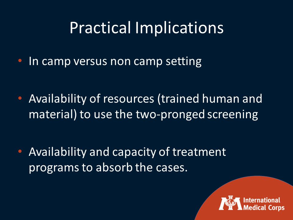 Practical Implications In camp versus non camp setting Availability of resources (trained human and material) to use the two-pronged screening Availab