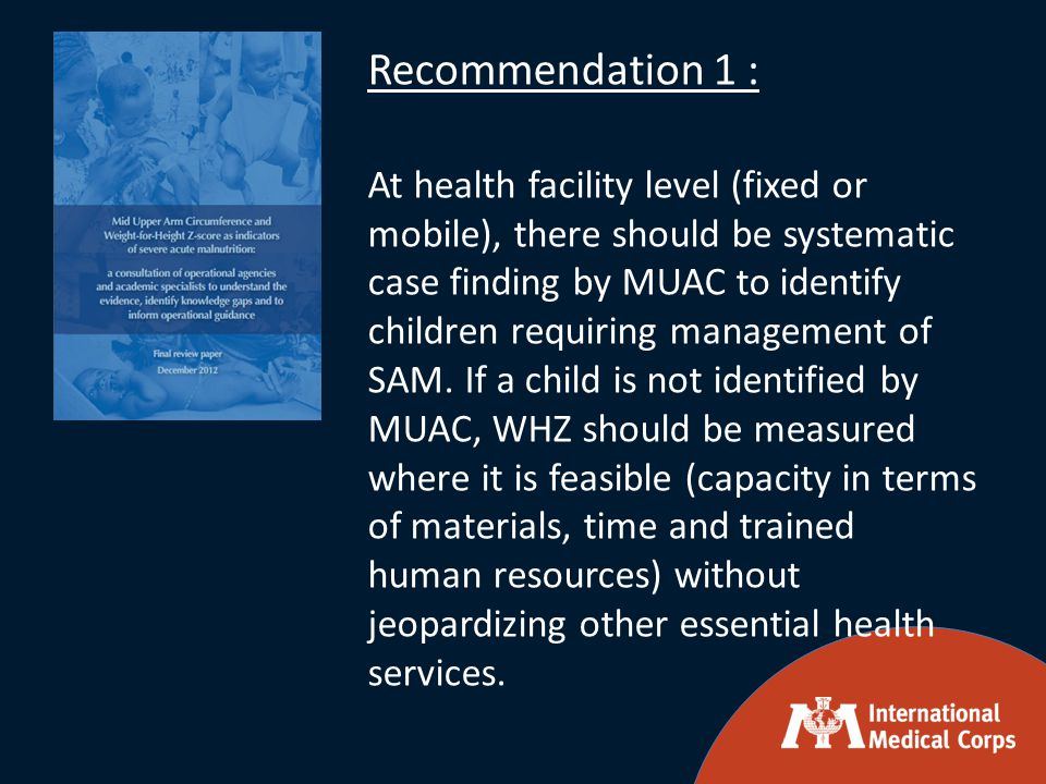 Recommendation 1 : At health facility level (fixed or mobile), there should be systematic case finding by MUAC to identify children requiring management of SAM.