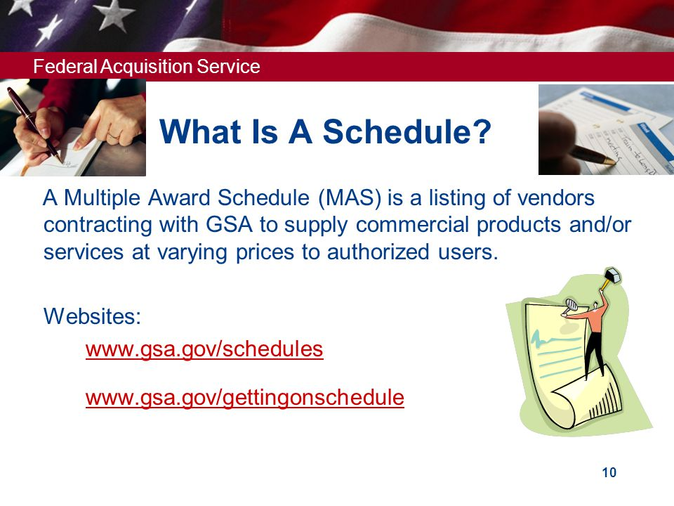 Federal Acquisition Service 9 MAS SCHEDULES WHO? WHAT? HOW? WHY? WHERE? WHEN?