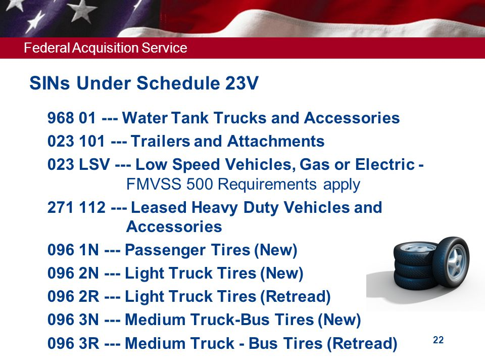 Federal Acquisition Service SINs Under Schedule 23V  190 04 --- Emergency Communications Vehicles  190 05 --- Special Vocation Vehicles and Attachme