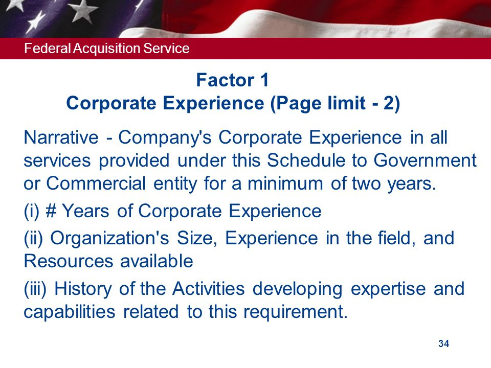 Federal Acquisition Service 33 Section II - Technical Proposal Four Technical Factors Factor 1 - Corporate Experience Factor 2 - Relevant Project Expe