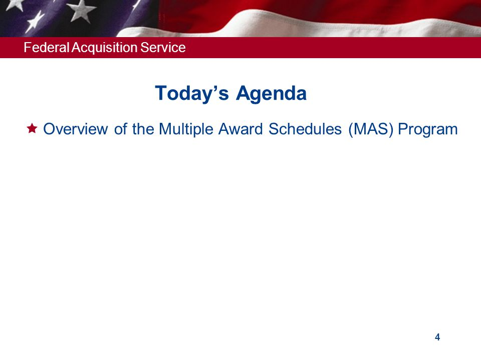 Federal Acquisition Service 3 Today's Agenda